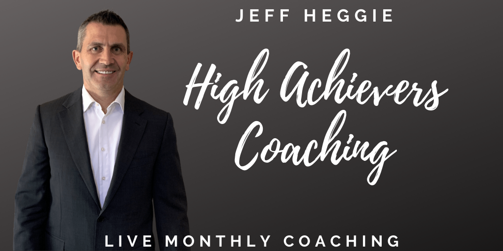 High Achievers Monthly Life Coaching and Business Coaching Jeff Heggie
